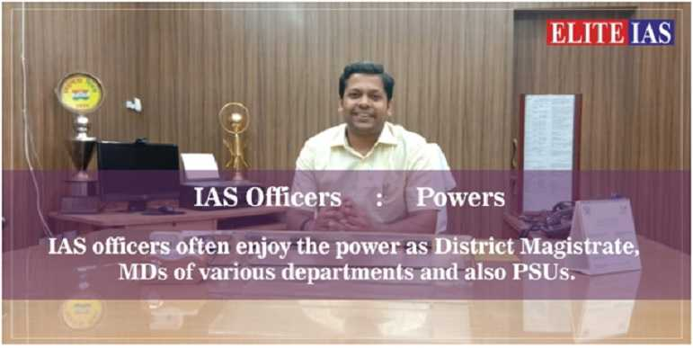 The Powers, and Responsibilities of the IAS Officers in Civil Services